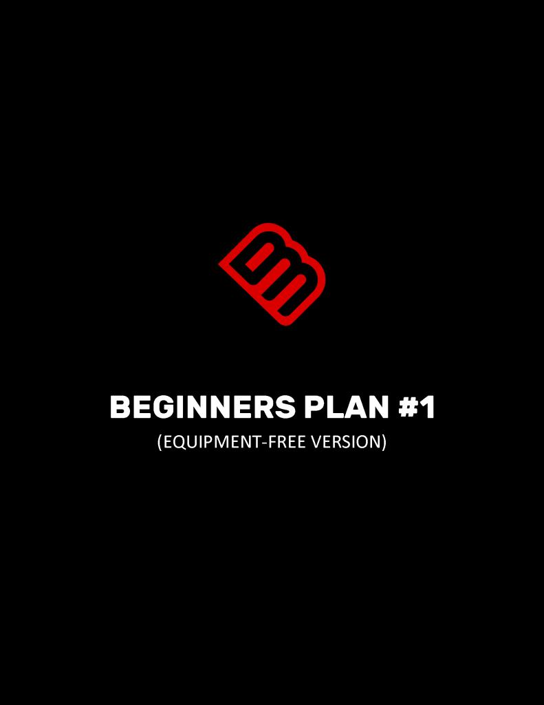 BEGINNERS PLAN #1 (EQUIPMENT-FREE VERSION)